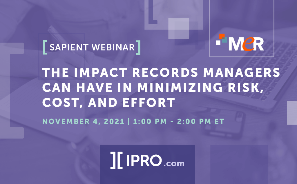 The Impact Records Managers can have in Minimizing Risk, Cost, and Effort November 4